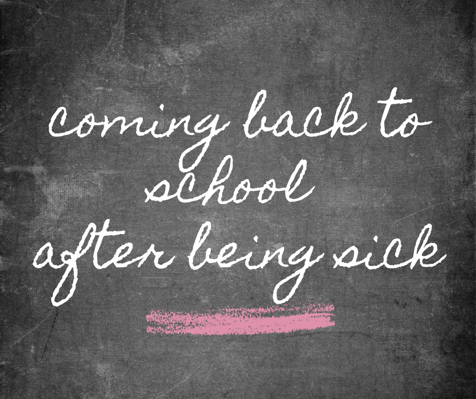 chalkboard with words 'coming back to school after being sick'